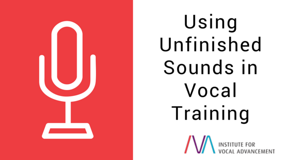 Using Unfinished Sounds in Vocal Training