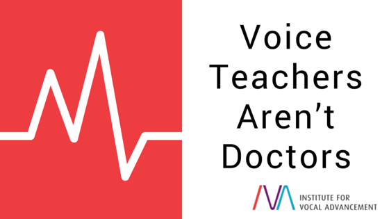 Voice Teachers Aren't Doctors