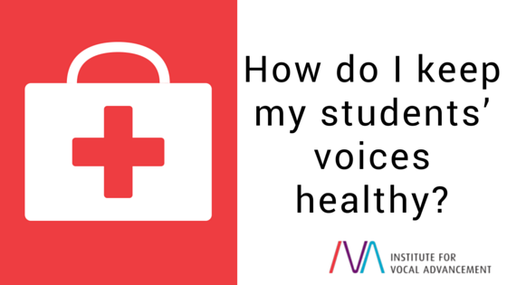 How do I keep my students' voices healthy?