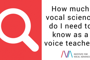 How much vocal science do I need to know as a voice teacher?