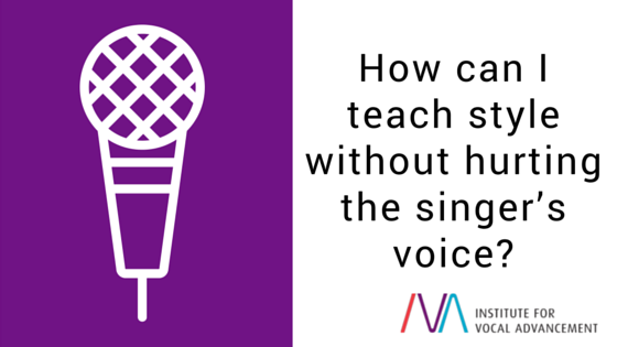 How can I teach style without hurting the singer's voice?