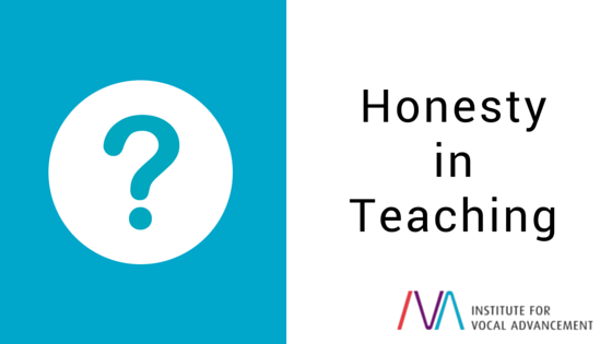 Honesty in Teacher - Institute for Vocal Advancement