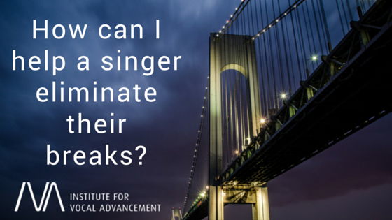 How can I help a singer eliminate their breaks?