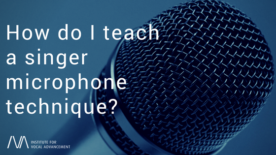 How do I teach a singer microphone technique?