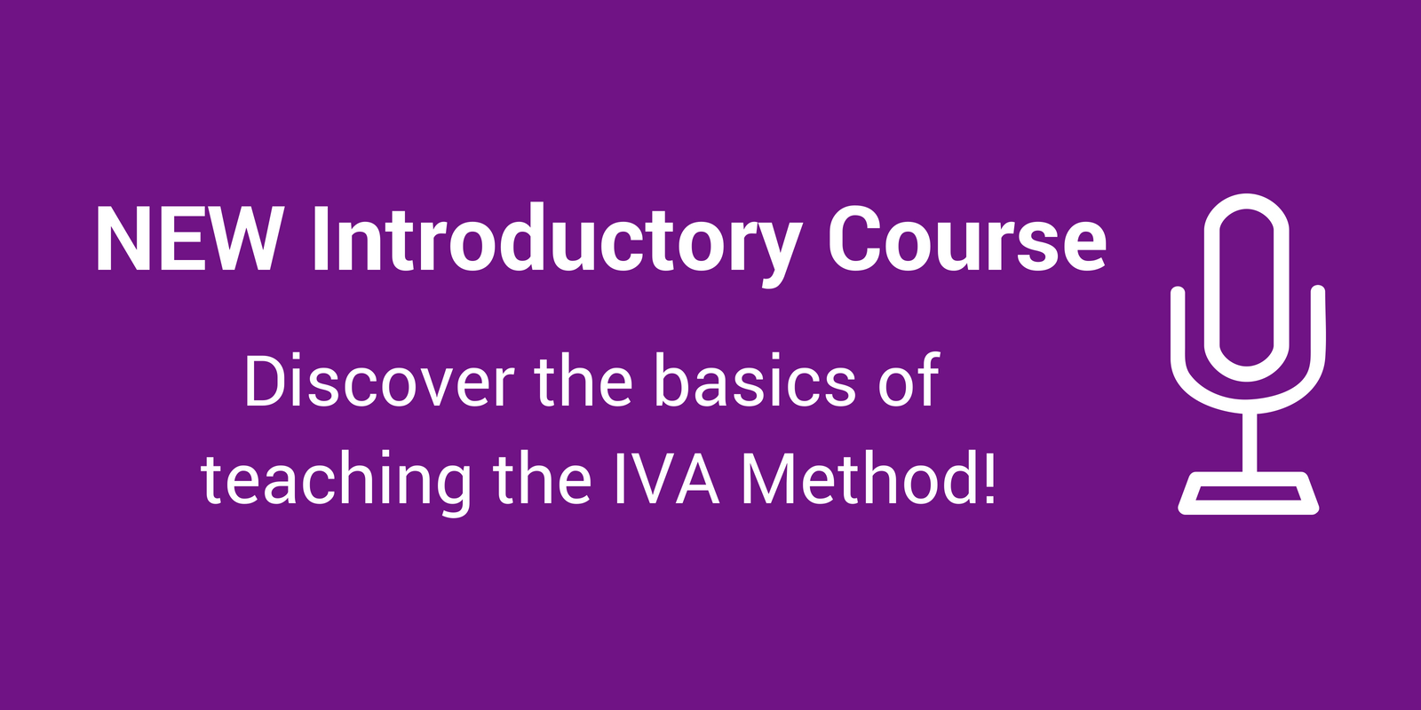 Introductory Course to teaching the IVA Method